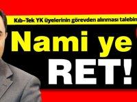 Bu kez Nami'nin Kıb-TEK YK üyelerinin görevden alma talebi ret edildi!