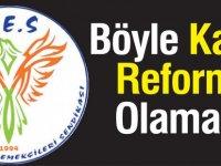 Böyle Kamu Reformu Olamaz !