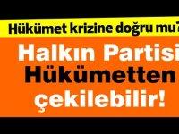 Halkın Partisi hükümetten çekilebilir!