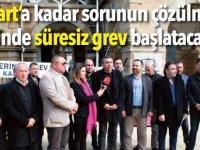 """""""15 Mart'a kadar sorunun çözülmemesi halinde süresiz grev başlatacağız"""""""