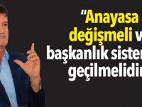 """""""Anayasa değişmeli ve başkanlık sistemine geçilmelidir"""""""