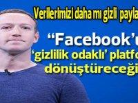 """""""Facebook'u gizlilik odaklı bir platforma dönüştüreceğim"""""""