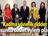 """""""Kadına yönelik şiddet konusunda devlet eylem planı…"""""""