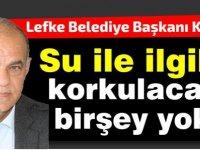 Lefke Belediye Başkanı Kaya: Su ile ilgili korkulacak birşey yok