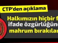 CTP:Halkımızın hiçbir ferdi, ifade özgürlüğünden mahrum bırakılamaz