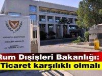 Rum Dışişleri Bakanlığı: Ticaret karşılıklı olmalı