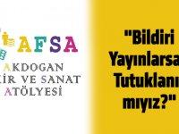"""AFSA Kitaba Tutuklamaya İlişkin Açıklama Yaptı: """"Bildiri Yayınlarsak Tutuklanır mıyız?"""""""