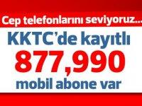 KKTC'de 877,990 kayıtlı mobil telefon abonesi var