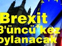 Sondakika:Brexit anlaşması yarın 3'üncü kez oylanacak.