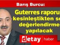 Burcu: Guterres raporu kesinleştikten sonra değerlendirme yapılacak