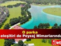 Peyzaj mimarlarından Kent Park eleştirisi! Proje ithal!