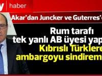 Rum tarafı tek yanlı AB üyesi yapılırken, Kıbrıslı Türkler'e ambargoyu sindiremiyoruz