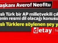 """""""Kıbrıslı Türk bir AP milletvekili çıkarsa, türkçenin resmi dil olacağı konusunda Kıbrıslı Türklere söylenen şey yalan"""""""