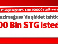 Gazimağusa'da şiddet tehtidi! 100 Bin STG istedi!