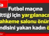İran'da futbol maçına gittiği için yargılanacağı mahkeme salonu önünde kendisini yakan kadın öldü