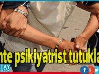 Sahte psikiyatrist tutuklandı