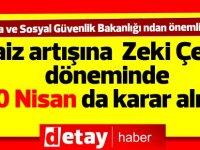 """""""Faiz kararı Zeki Çeler'in bakanlığı döneminde alındı"""""""
