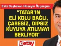 """Özgürgün:""""Tatar'ın eli kolu bağlı, çaresiz, dipsiz kuyuya atılmayı bekliyor"""""""