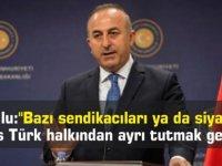 """""""Bazı sendikacıları ya da siyasetçileri Kıbrıs Türk halkından ayrı tutmak gerekir"""""""