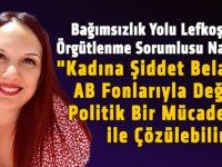 """Bağımsızlık Yolu Lefkoşa Örgütlenme Sorumlusu Nazlı: """"Kadına Şiddet Belası AB Fonlarıyla Değil, Politik Bir Mücadele ile Çözülebilir!"""""""