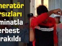 Jeneratör Hırsızları  Teminatla Serbest  Bırakıldı