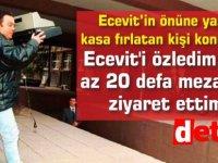 Ecevit'in önüne yazar kasa fırlatan kişi konuştu: Ecevit'i özledim, en az 20 defa mezarını ziyaret ettim
