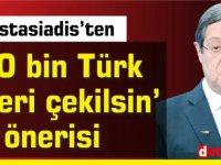 Anastasiadis'ten '10 bin Türk askeri çekilsin' önerisi