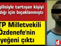CTP Milletvekili Özdenefe'nin yeğeni bıçaklı saldırıya uğradı