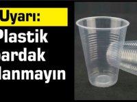 Plastik bardak kullanmayın