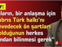 """Tatar: """"Rumların, bir anlaşma için Kıbrıs Türk halkı'nı mahvedecek ön şartları olduğunun herkes tarafından bilinmesi gerek"""""""