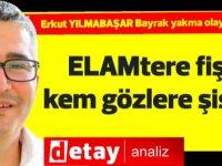 """Erkut Yılmabaşar yazdı.. """"ELAMtere fiş kem gözlere şiş!*"""""""