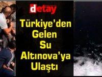 Türkiye'den Gelen Su Altınova'ya Ulaştı
