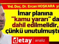 """Yrd.Doç.Dr. Ercan Hoşkara yazdı... İmar planına """"kamu yararı"""" da dahil edilmelidir, çünkü unutulmuştur!"""