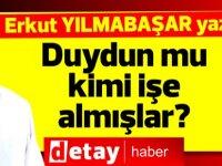 """Erkut Yılmabaşar yazdı..."""" Duydun mu kimi işe almışlar?"""""""