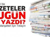 Türkiye Gazeteleri bugün ne yazdı?