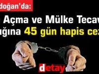 Ev Açma ve Mülke Tecavüz sanığına 45 gün hapis cezası