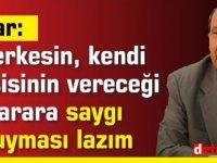 Tatar: Herkesin, kendi partisinin vereceği karara saygı duyması lazım