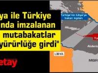 """""""Libya ile Türkiye arasında imzalanan mutabakatlar yürürlüğe girdi''"""