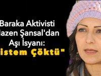 """Baraka Aktivisti Nazen Şansal'dan Aşı İsyanı: """"Sistem Çöktü"""""""