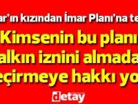 Başbakan Tatar'ın kızından İmar Planı'na tepki!