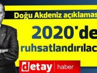 Erdoğan'dan Doğu Akdeniz açıklaması: 2020'de ruhsatlandırılacak