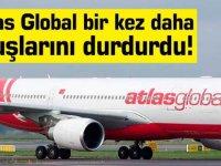 Atlas Global bir kez daha uçuşlarını durdurdu!