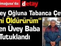"""Üvey Oğluna Tabanca Çevirip """"Seni Öldürürüm """"Diyen Üvey Baba Tutuklandı"""