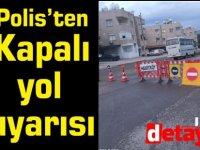 Polis'ten  Kapalı yol  uyarısı