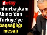 Cumhurbaşkanı Akıncı'dan Türkiye'ye  başsağlığı  mesajı