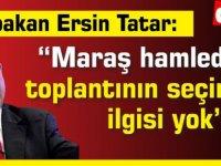 """Tatar  """"Maraş hamledir, toplantının seçimle ilgisi yok"""""""