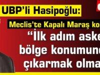 """Meclis'te Maraş tartışması...Hasipoğlu: """"İlk adım askeri bölge konumundan çıkarmak olmalı"""""""