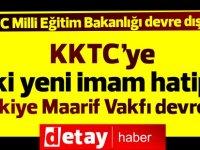 KKTC'ye iki yeni imam hatip okulu ... Türkiye Maarif Vakfı devrede!