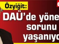 Özyiğit:DAÜ'de yönetim sorunu yaşanıyor