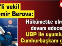 Berova: Hükümette olmaya devam edecek UBP ile uyumlu bir Cumhurbaşkanı gerekli